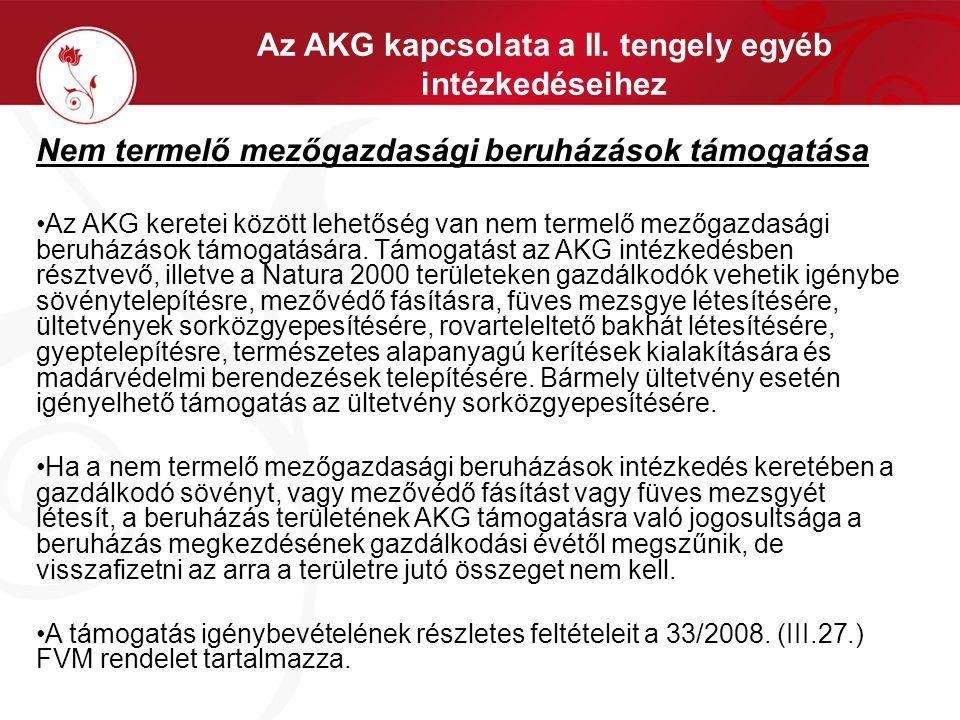 Az AKG kapcsolata a II. tengely egyéb intézkedéseihez Nem termelő mezőgazdasági beruházások támogatása •Az AKG keretei között lehetőség van nem termel