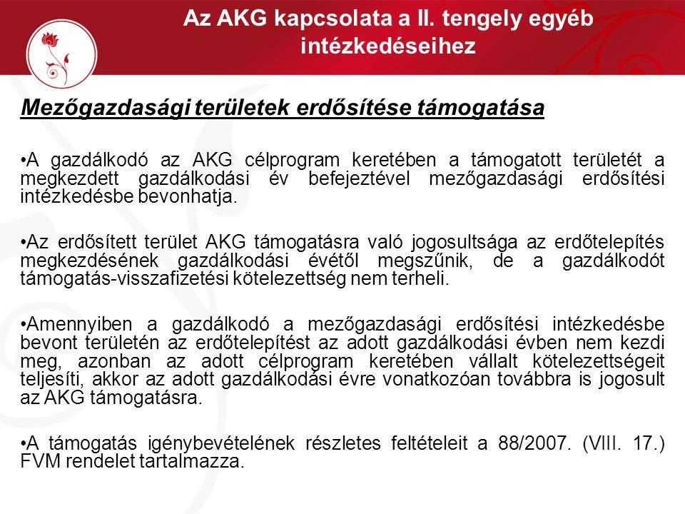 Az AKG kapcsolata a II. tengely egyéb intézkedéseihez Mezőgazdasági területek erdősítése támogatása •A gazdálkodó az AKG célprogram keretében a támoga