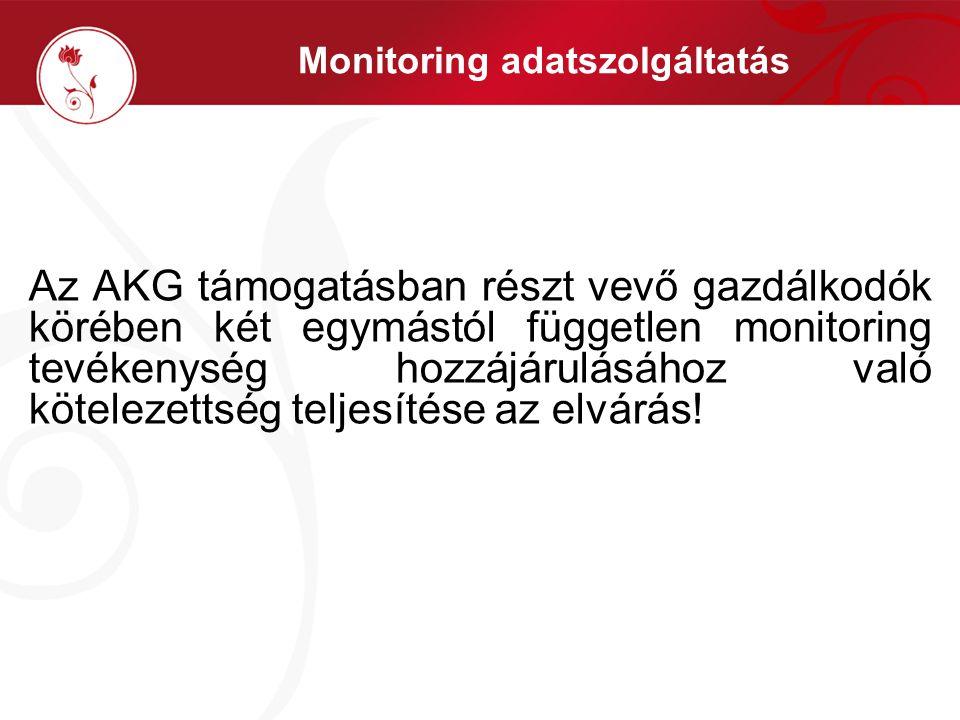 Monitoring adatszolgáltatás Az AKG támogatásban részt vevő gazdálkodók körében két egymástól független monitoring tevékenység hozzájárulásához való kö
