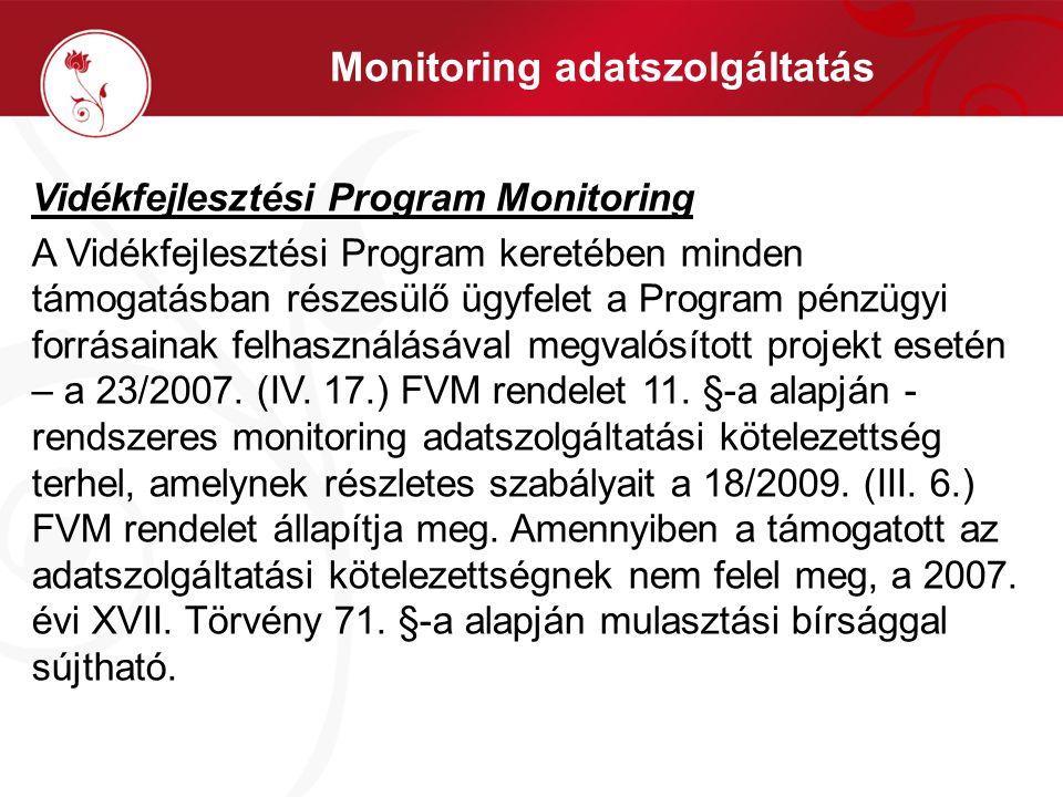 Monitoring adatszolgáltatás Vidékfejlesztési Program Monitoring A Vidékfejlesztési Program keretében minden támogatásban részesülő ügyfelet a Program