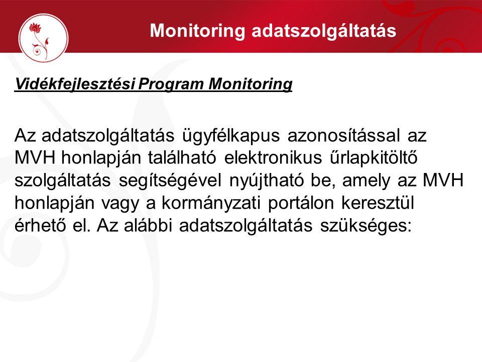 Monitoring adatszolgáltatás Vidékfejlesztési Program Monitoring Az adatszolgáltatás ügyfélkapus azonosítással az MVH honlapján található elektronikus