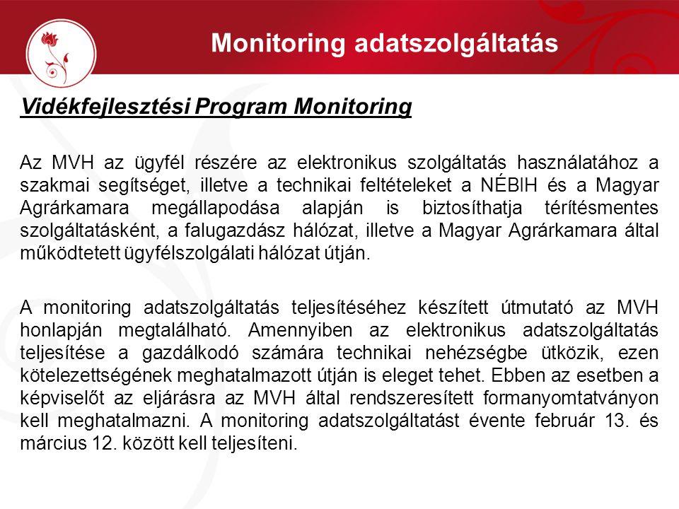 Monitoring adatszolgáltatás Vidékfejlesztési Program Monitoring Az MVH az ügyfél részére az elektronikus szolgáltatás használatához a szakmai segítség