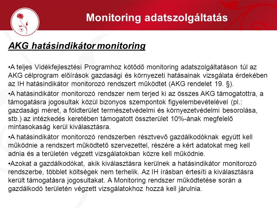 Monitoring adatszolgáltatás AKG hatásindikátor monitoring •A teljes Vidékfejlesztési Programhoz kötődő monitoring adatszolgáltatáson túl az AKG célpro