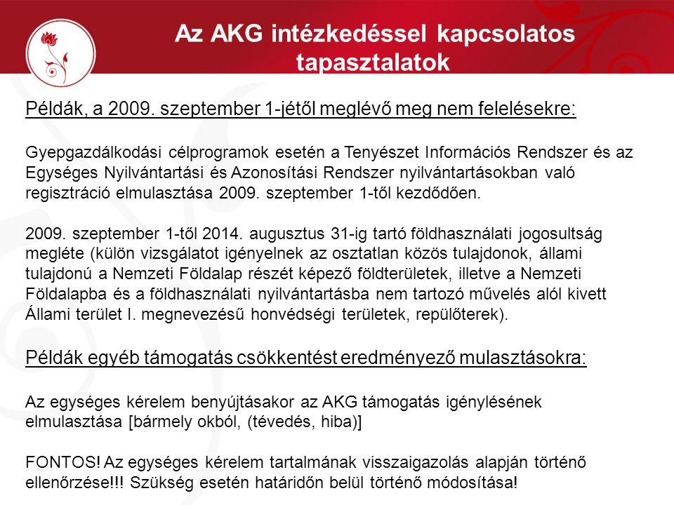 Az AKG intézkedéssel kapcsolatos tapasztalatok Példák, a 2009. szeptember 1-jétől meglévő meg nem felelésekre: Gyepgazdálkodási célprogramok esetén a