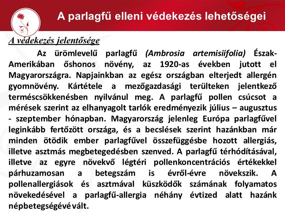 A parlagfű elleni védekezés lehetőségei A védekezés jelentősége Az ürömlevelű parlagfű (Ambrosia artemisiifolia) Észak- Amerikában őshonos növény, az