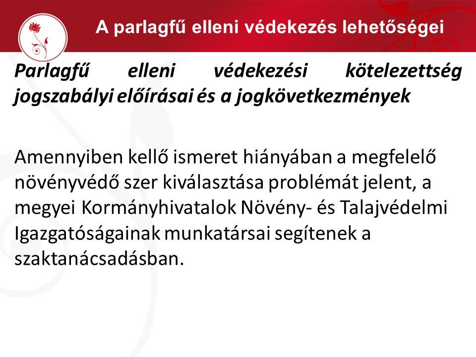 A parlagfű elleni védekezés lehetőségei Parlagfű elleni védekezési kötelezettség jogszabályi előírásai és a jogkövetkezmények Amennyiben kellő ismeret