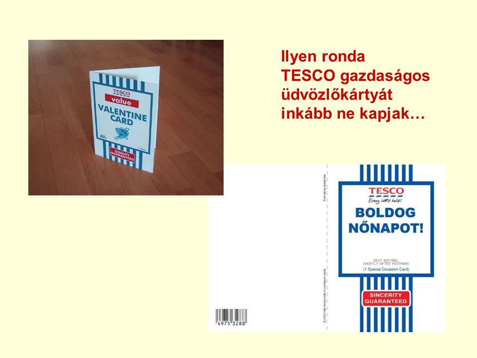 Ilyen ronda TESCO gazdaságos üdvözlőkártyát inkább ne kapjak…