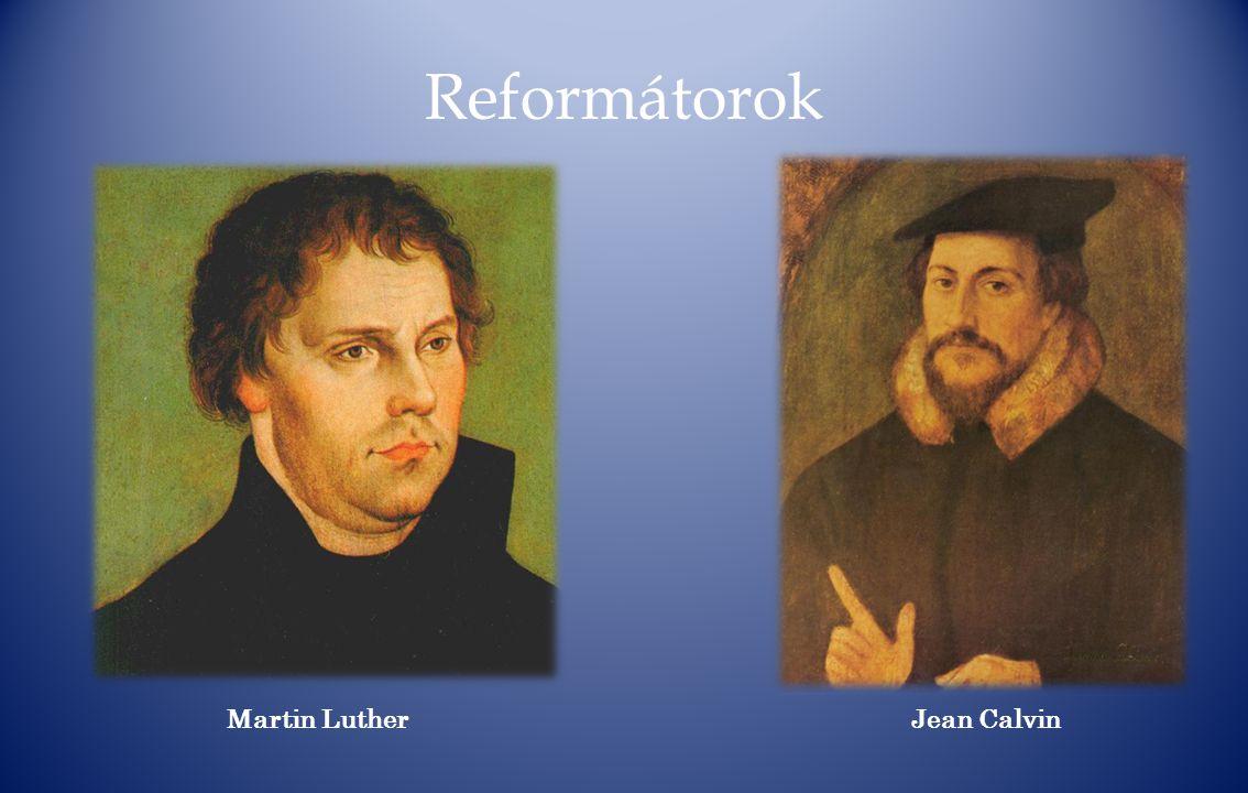 Reformátorok Martin LutherJean Calvin