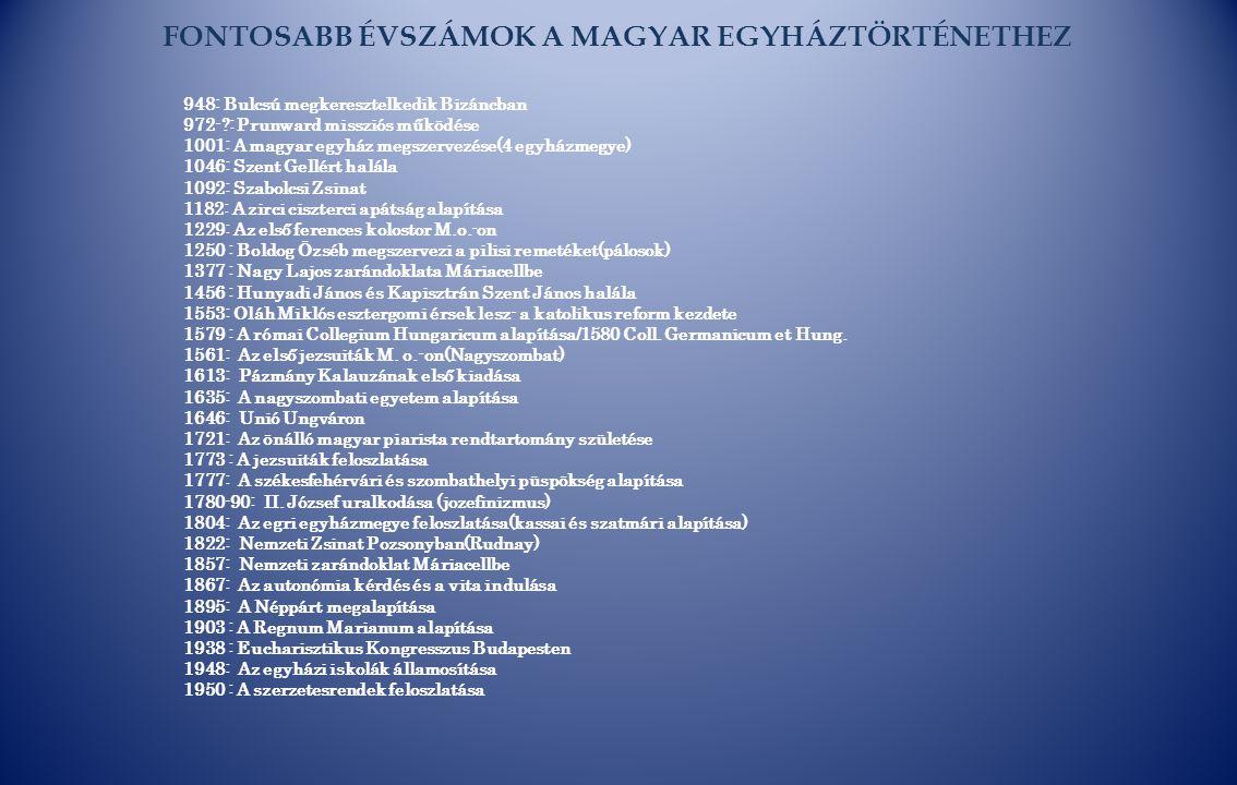 FONTOSABB ÉVSZÁMOK A MAGYAR EGYHÁZTÖRTÉNETHEZ 948: Bulcsú megkeresztelkedik Bizáncban 972-?: Prunward missziós működése 1001: A magyar egyház megszerv