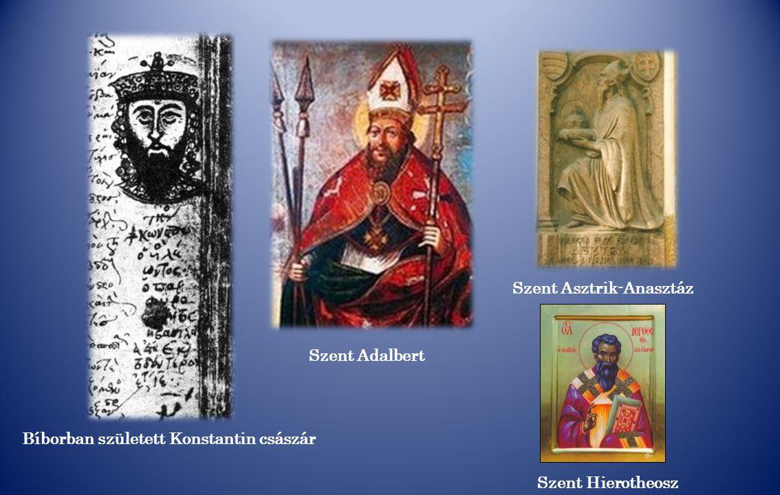 Szent Adalbert Bíborban született Konstantin császár Szent Asztrik-Anasztáz Szent Hierotheosz