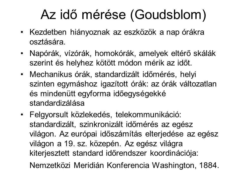 Az idő mérése (Goudsblom) •Kezdetben hiányoznak az eszközök a nap órákra osztására. •Napórák, vízórák, homokórák, amelyek eltérő skálák szerint és hel