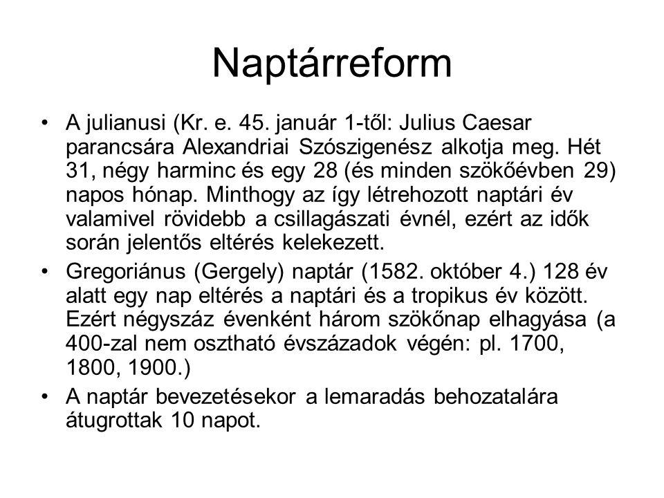 Naptárreform •A julianusi (Kr. e. 45. január 1-től: Julius Caesar parancsára Alexandriai Szószigenész alkotja meg. Hét 31, négy harminc és egy 28 (és