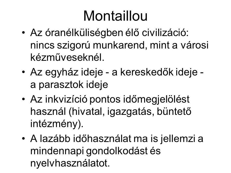 Montaillou •Az óranélküliségben élő civilizáció: nincs szigorú munkarend, mint a városi kézműveseknél. •Az egyház ideje - a kereskedők ideje - a paras