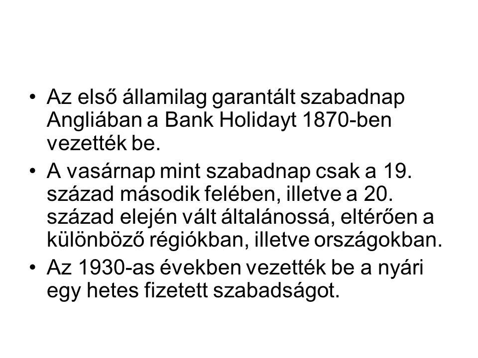 •Az első államilag garantált szabadnap Angliában a Bank Holidayt 1870-ben vezették be. •A vasárnap mint szabadnap csak a 19. század második felében, i