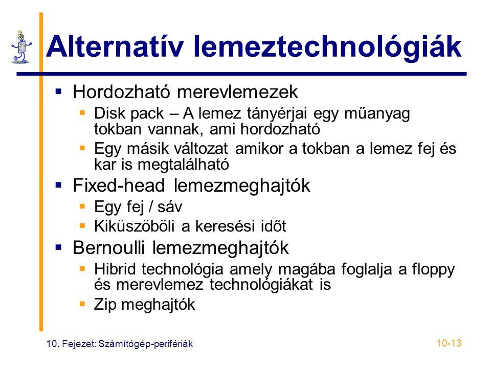 10. Fejezet: Számítógép-perifériák 10-13 Alternatív lemeztechnológiák  Hordozható merevlemezek  Disk pack – A lemez tányérjai egy műanyag tokban van