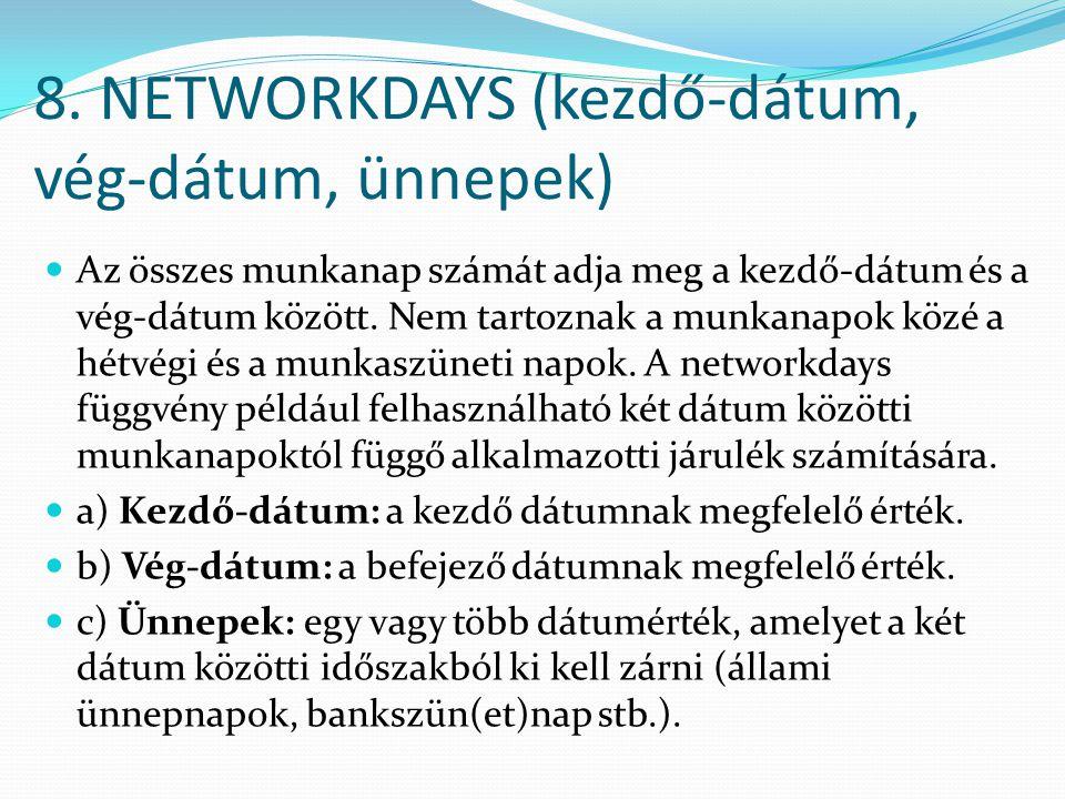 8. NETWORKDAYS (kezdő-dátum, vég-dátum, ünnepek)  Az összes munkanap számát adja meg a kezdő-dátum és a vég-dátum között. Nem tartoznak a munkanapok