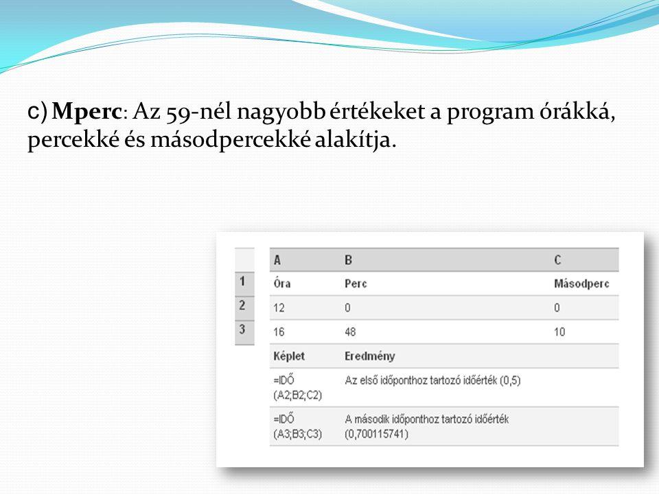 c) Mperc : Az 59-nél nagyobb értékeket a program órákká, percekké és másodpercekké alakítja.