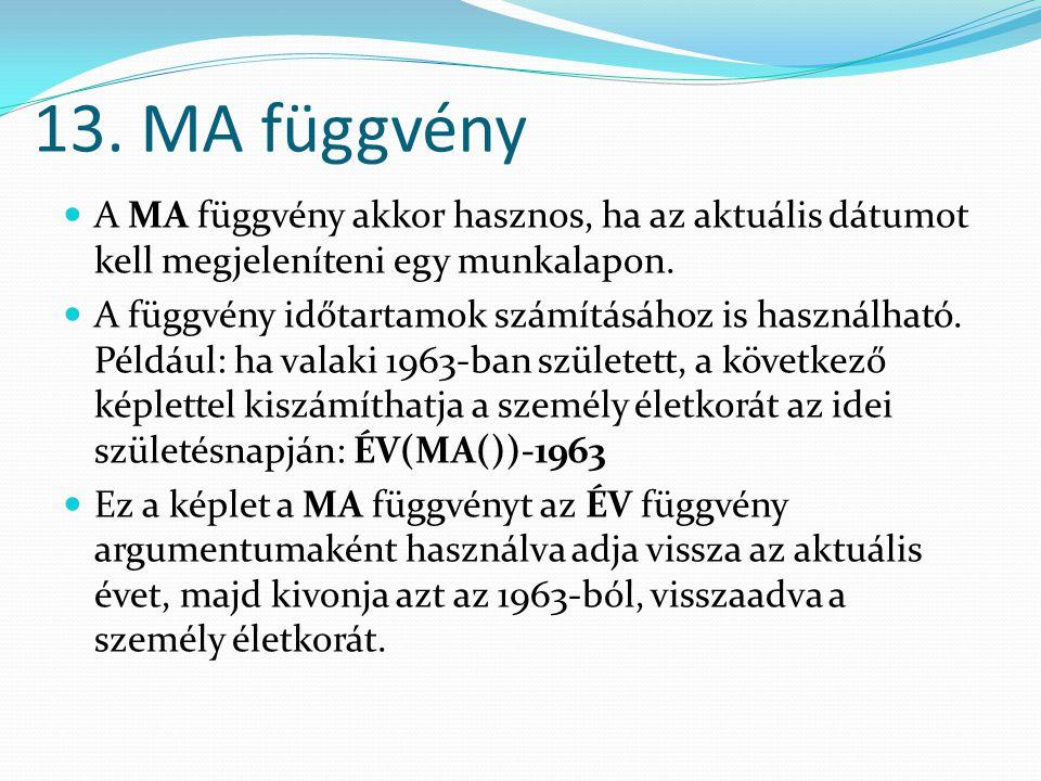 13. MA függvény  A MA függvény akkor hasznos, ha az aktuális dátumot kell megjeleníteni egy munkalapon.  A függvény időtartamok számításához is hasz