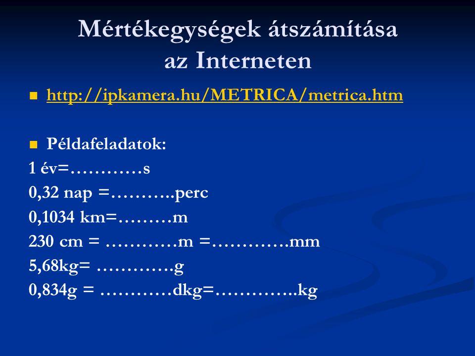 Mértékegységek átszámítása az Interneten   http://ipkamera.hu/METRICA/metrica.htm http://ipkamera.hu/METRICA/metrica.htm   Példafeladatok: 1 év=……