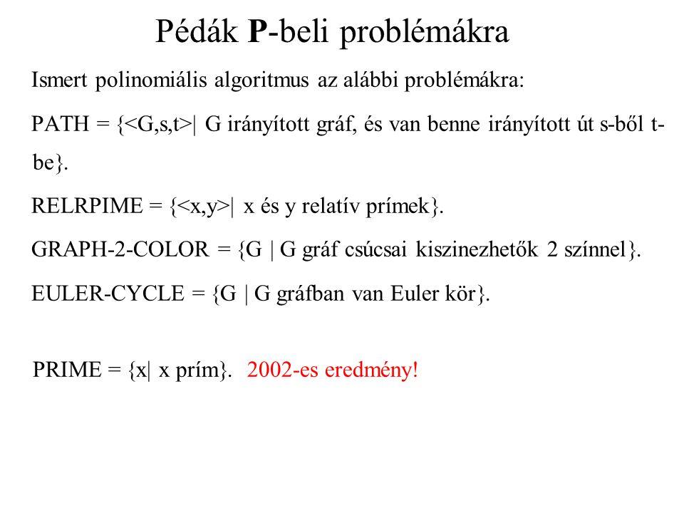 Pédák P-beli problémákra Ismert polinomiális algoritmus az alábbi problémákra: PATH =   G irányított gráf, és van benne irányított út s-ből t- be .