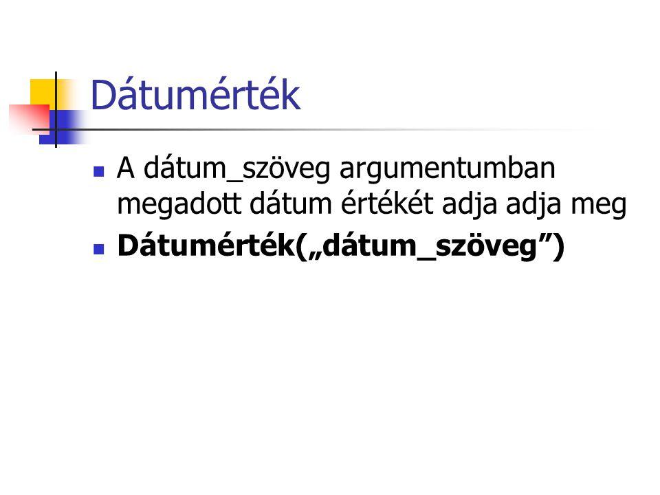 """Dátumérték  A dátum_szöveg argumentumban megadott dátum értékét adja adja meg  Dátumérték(""""dátum_szöveg"""")"""