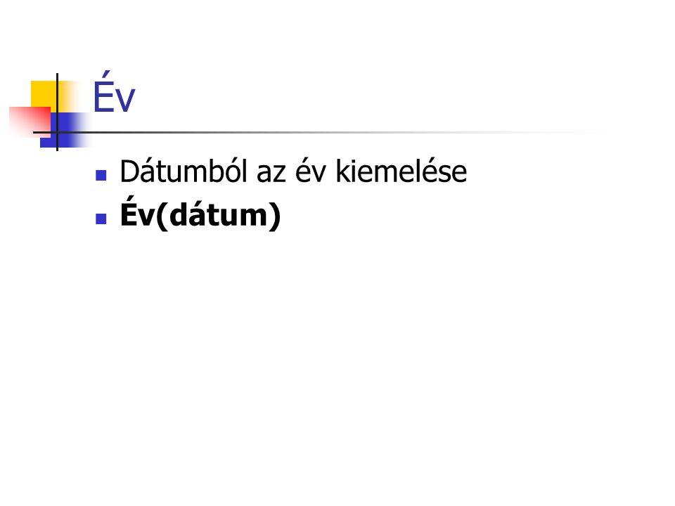 Év  Dátumból az év kiemelése  Év(dátum)