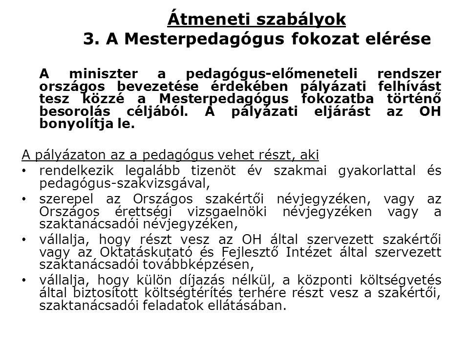 Átmeneti szabályok 3. A Mesterpedagógus fokozat elérése A miniszter a pedagógus-előmeneteli rendszer országos bevezetése érdekében pályázati felhívást