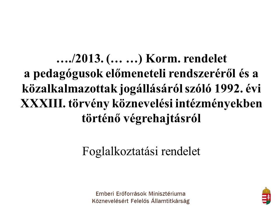 Emberi Erőforrások Minisztériuma Köznevelésért Felelős Államtitkárság …./2013. (… …) Korm. rendelet a pedagógusok előmeneteli rendszeréről és a közalk