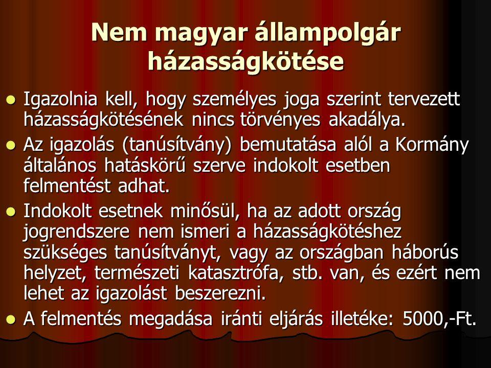 Nem magyar állampolgár házasságkötése  Igazolnia kell, hogy személyes joga szerint tervezett házasságkötésének nincs törvényes akadálya.  Az igazolá