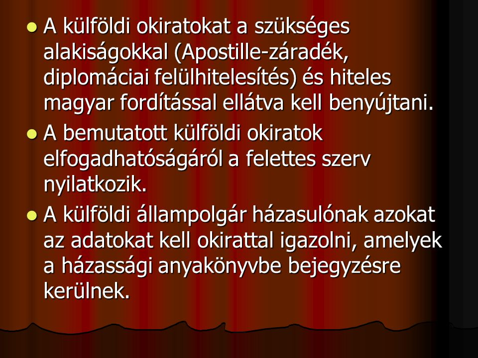  A külföldi okiratokat a szükséges alakiságokkal (Apostille-záradék, diplomáciai felülhitelesítés) és hiteles magyar fordítással ellátva kell benyújt