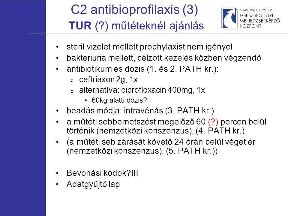 C2 antibioprofilaxis (3) TUR (?) műtéteknél ajánlás •steril vizelet mellett prophylaxist nem igényel •bakteriuria mellett, célzott kezelés közben végz