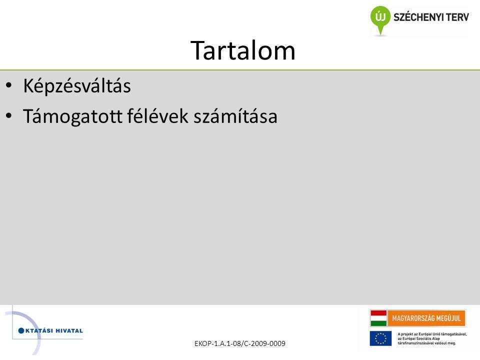 Tartalom • Képzésváltás • Támogatott félévek számítása EKOP-1.A.1-08/C-2009-0009