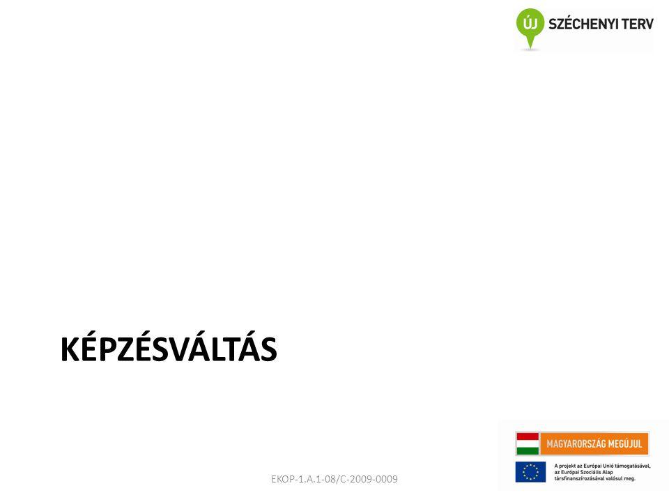 KÉPZÉSVÁLTÁS EKOP-1.A.1-08/C-2009-0009