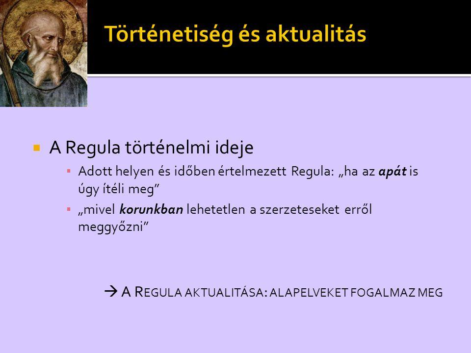 """ A Regula történelmi ideje ▪ Adott helyen és időben értelmezett Regula: """"ha az apát is úgy ítéli meg"""" ▪ """"mivel korunkban lehetetlen a szerzeteseket e"""