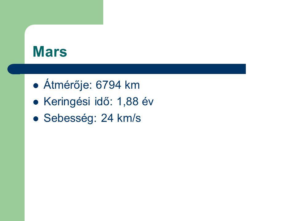 Jupiter  Átmérője: 142796 km  Keringési idő: 11,87 év  Sebesség: 13 km/s