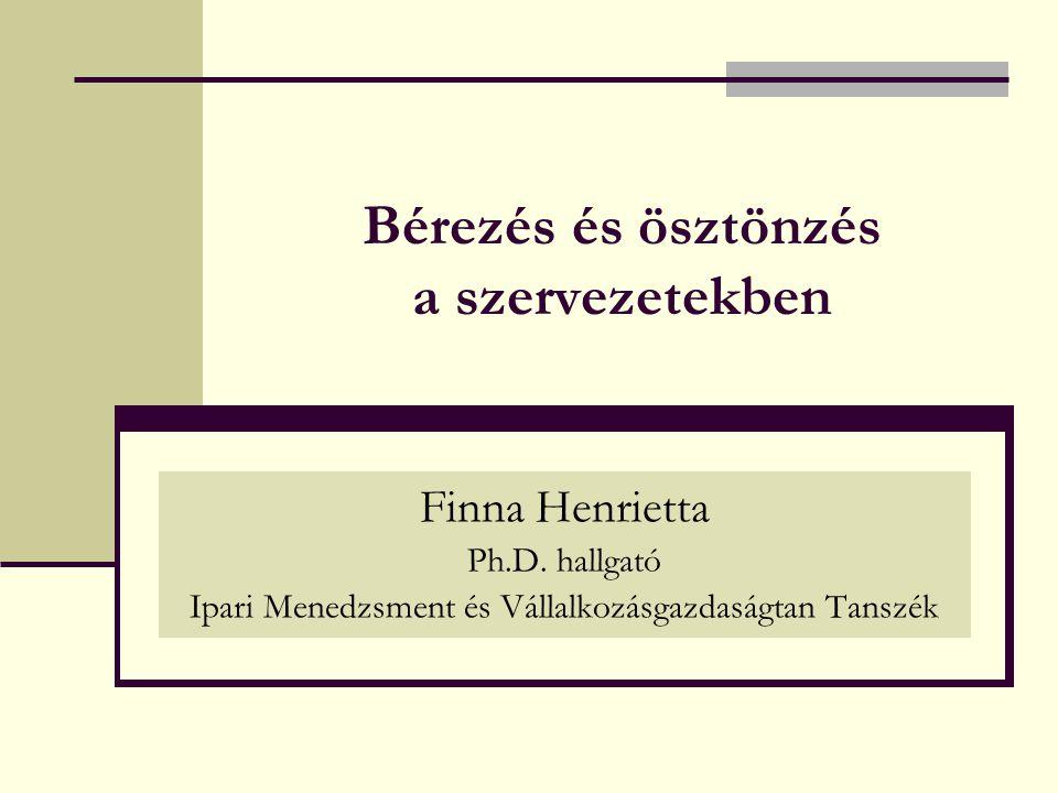 Bérezés és ösztönzés a szervezetekben Finna Henrietta Ph.D.