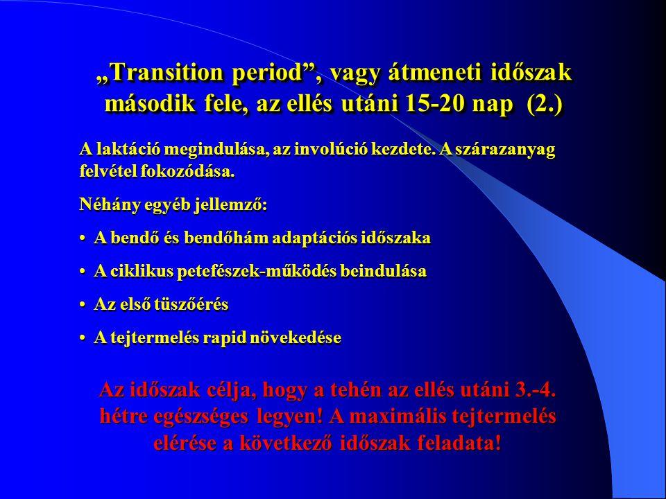 """""""Transition period"""", vagy átmeneti időszak második fele, az ellés utáni 15-20 nap (1.) A laktáció megindulása, az involúció kezdete. A szárazanyag fel"""