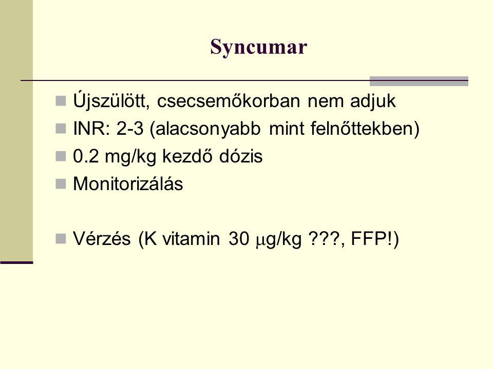 Syncumar  Újszülött, csecsemőkorban nem adjuk  INR: 2-3 (alacsonyabb mint felnőttekben)  0.2 mg/kg kezdő dózis  Monitorizálás  Vérzés (K vitamin