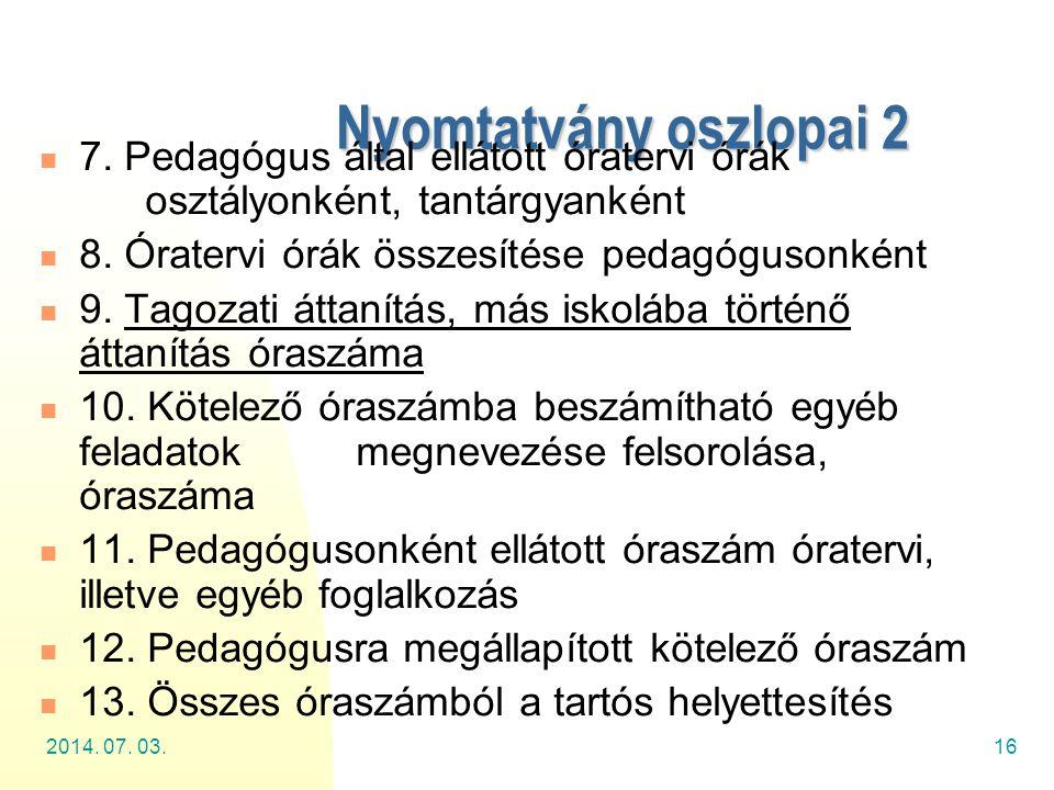 2014. 07. 03.16 Nyomtatvány oszlopai 2  7. Pedagógus által ellátott óratervi órák osztályonként, tantárgyanként  8. Óratervi órák összesítése pedagó