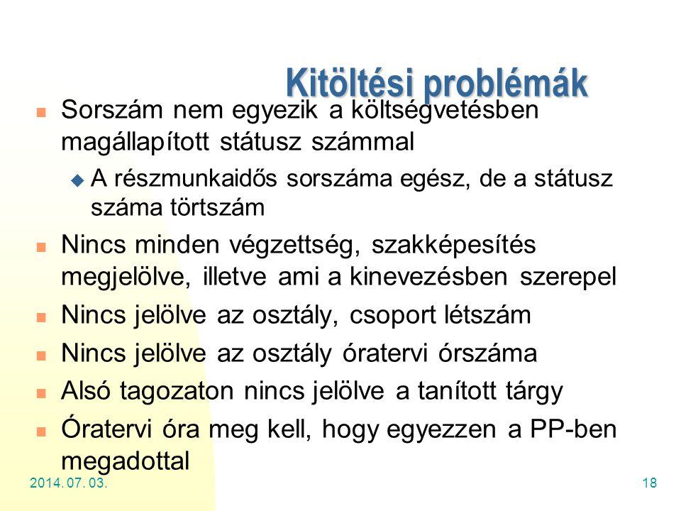 2014. 07. 03.18 Kitöltési problémák  Sorszám nem egyezik a költségvetésben magállapított státusz számmal  A részmunkaidős sorszáma egész, de a státu