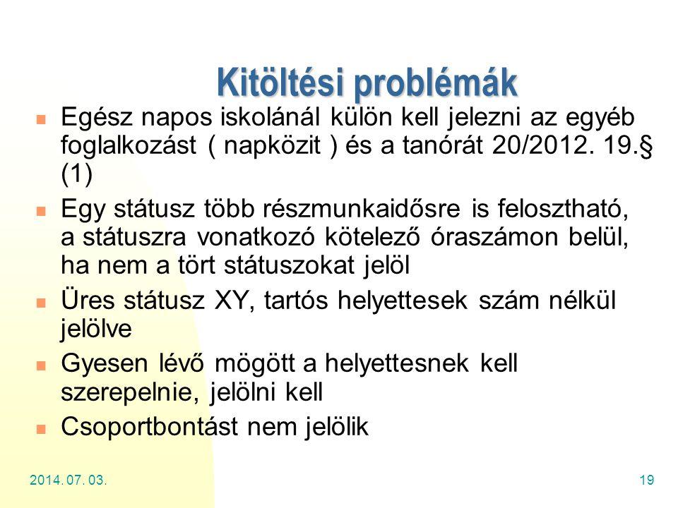 2014. 07. 03.19 Kitöltési problémák  Egész napos iskolánál külön kell jelezni az egyéb foglalkozást ( napközit ) és a tanórát 20/2012. 19.§ (1)  Egy