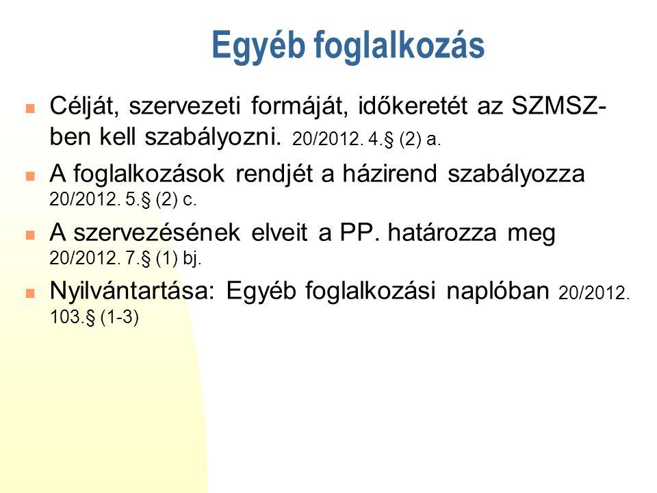 Egyéb foglalkozás  Célját, szervezeti formáját, időkeretét az SZMSZ- ben kell szabályozni. 20/2012. 4.§ (2) a.  A foglalkozások rendjét a házirend s