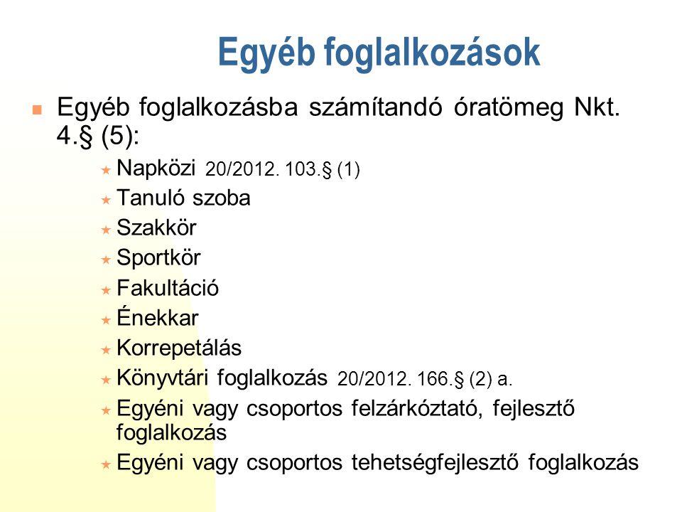 Egyéb foglalkozások  Egyéb foglalkozásba számítandó óratömeg Nkt. 4.§ (5):  Napközi 20/2012. 103.§ (1)  Tanuló szoba  Szakkör  Sportkör  Fakultá