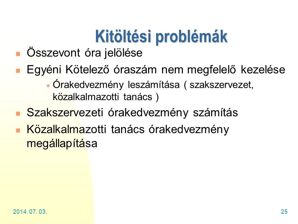 2014. 07. 03.25 Kitöltési problémák  Összevont óra jelölése  Egyéni Kötelező óraszám nem megfelelő kezelése  Órakedvezmény leszámítása ( szakszerve