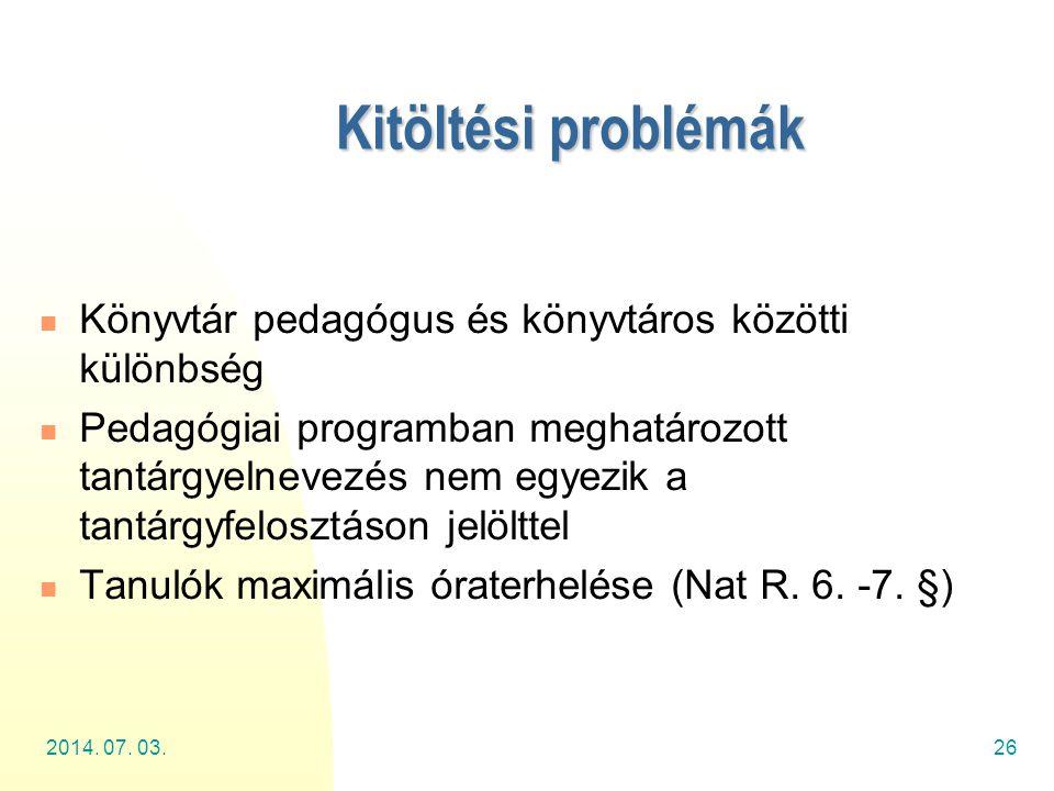 2014. 07. 03.26 Kitöltési problémák  Könyvtár pedagógus és könyvtáros közötti különbség  Pedagógiai programban meghatározott tantárgyelnevezés nem e