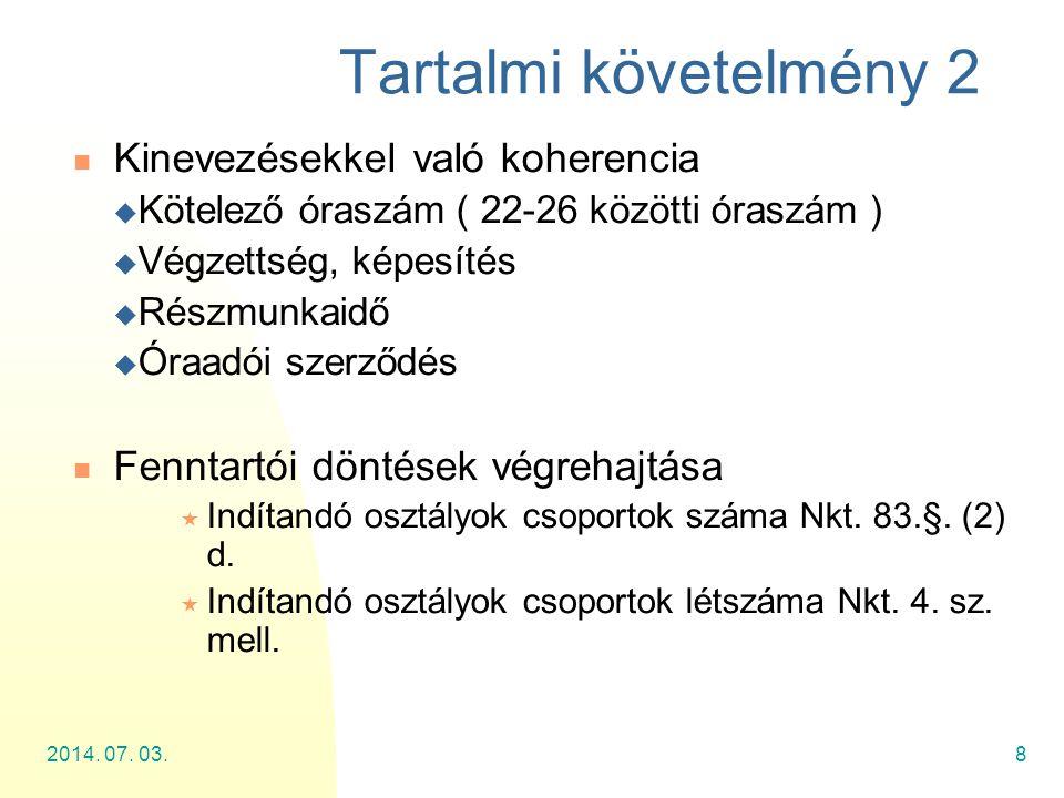 2014. 07. 03.8 Tartalmi követelmény 2  Kinevezésekkel való koherencia  Kötelező óraszám ( 22-26 közötti óraszám )  Végzettség, képesítés  Részmunk