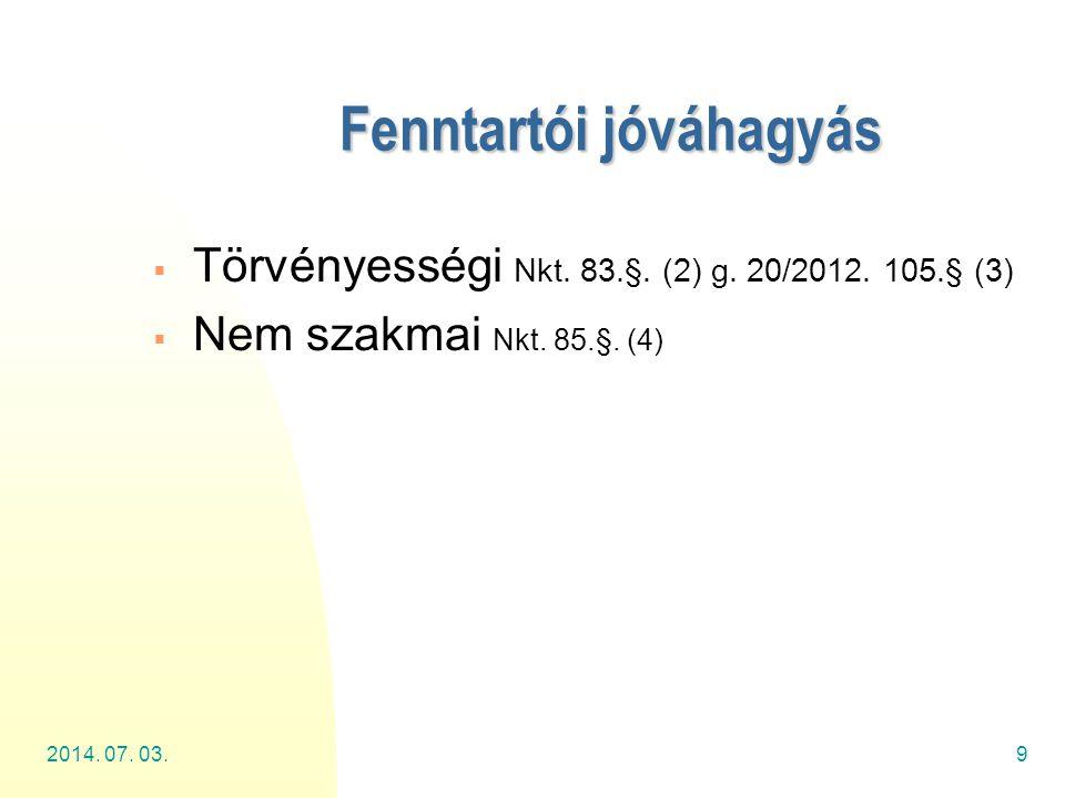 2014. 07. 03.9 Fenntartói jóváhagyás  Törvényességi Nkt. 83.§. (2) g. 20/2012. 105.§ (3)  Nem szakmai Nkt. 85.§. (4)