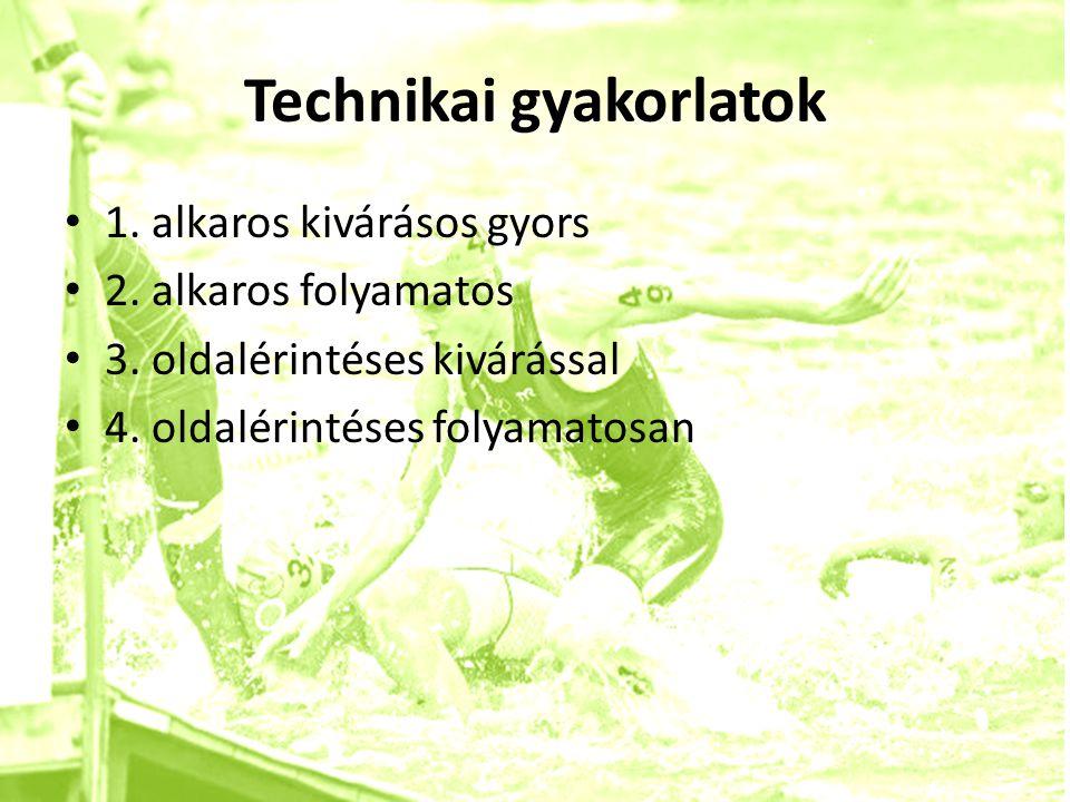 Technikai gyakorlatok • 1. alkaros kivárásos gyors • 2. alkaros folyamatos • 3. oldalérintéses kivárással • 4. oldalérintéses folyamatosan