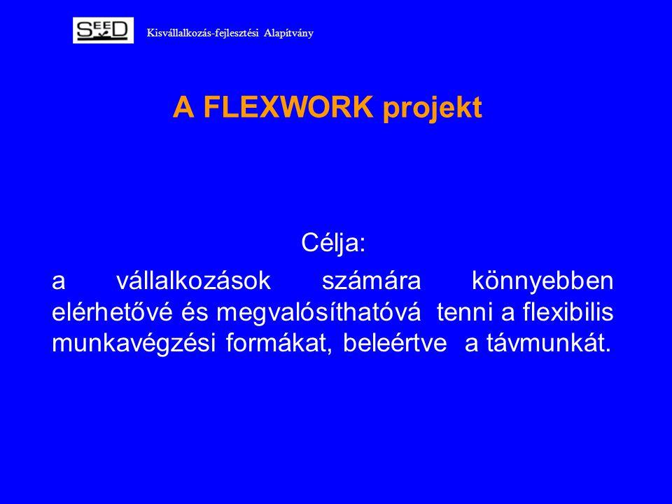 Kisvállalkozás-fejlesztési Alapítvány A FLEXWORK projekt Célja: a vállalkozások számára könnyebben elérhetővé és megvalósíthatóvá tenni a flexibilis m