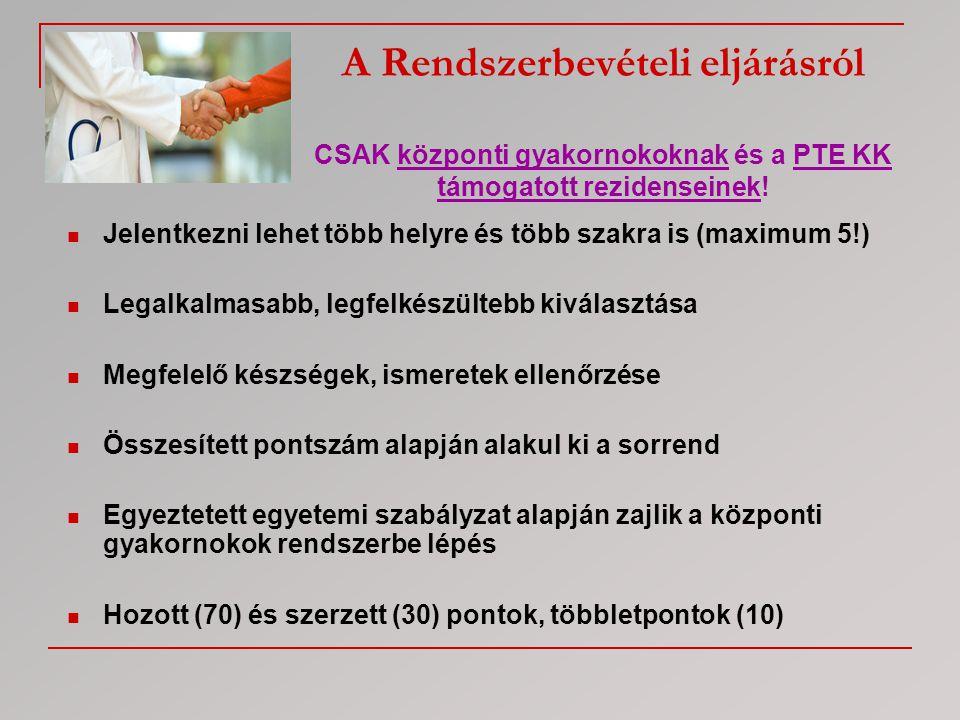 A Rendszerbevételi eljárásról CSAK központi gyakornokoknak és a PTE KK támogatott rezidenseinek!  Jelentkezni lehet több helyre és több szakra is (ma